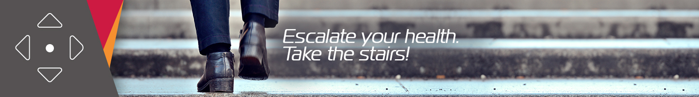 Escalate your health. Take the stairs!